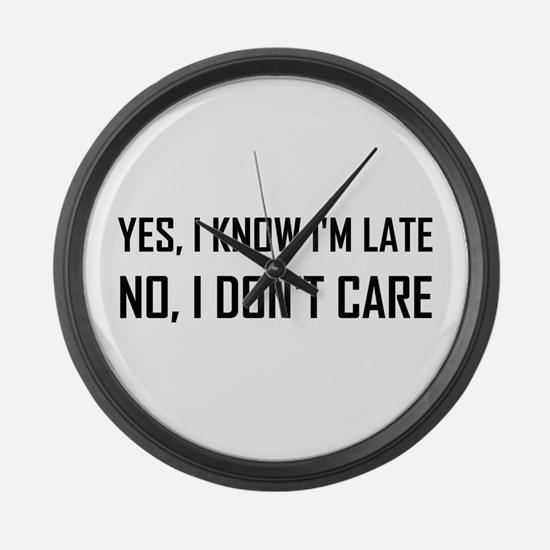 Yes Know Late Do Not Care Large Wall Clock
