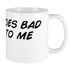 Vodka does bad things to me Mug