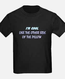 I'M COOL LIKE THE OTHER SIDE OF THE PILLOW  T