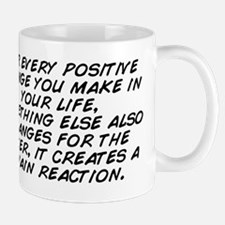 For every positive change you make in y Mug