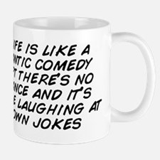 My life is like a romantic comedy excep Mug