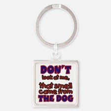 That Smell Came From The Dog Square Keychain
