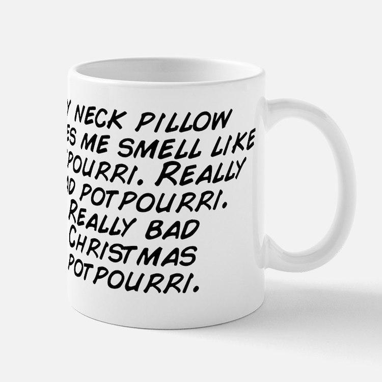 My neck pillow makes me smell like potp Mug