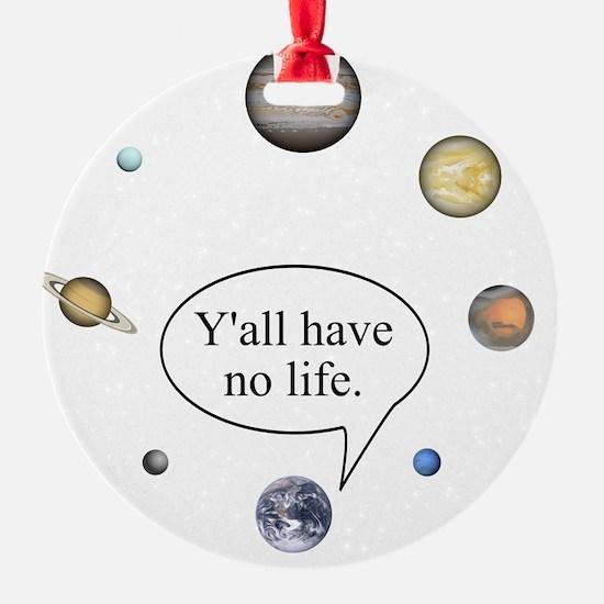 Y'all have no life Ornament