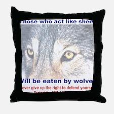 THOSE WHO ACT LIKE SHEEP... Throw Pillow