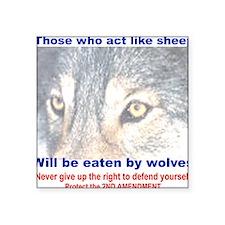 "THOSE WHO ACT LIKE SHEEP... Square Sticker 3"" x 3"""