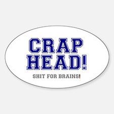 CRAP HEAD - SHIT FOR BRAINS! Sticker (Oval)
