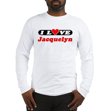 I Love Jacquelyn Long Sleeve T-Shirt