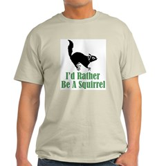 Rather Be A Squirrel T-Shirt