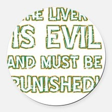 The Liver Is evil Round Car Magnet