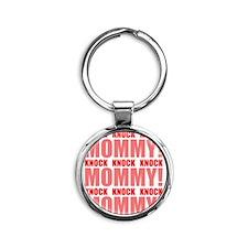 KNOCK KNOCK KNOCK MOMMY! Round Keychain