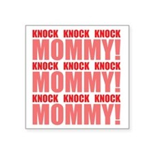 "KNOCK KNOCK KNOCK MOMMY! Square Sticker 3"" x 3"""