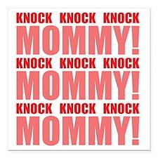 "KNOCK KNOCK KNOCK MOMMY! Square Car Magnet 3"" x 3"""