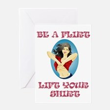 BE A FLIRT, LIFT YOUR SHIRT Greeting Card
