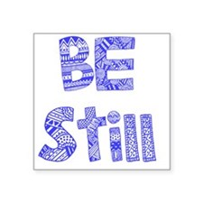 "Be Still Square Sticker 3"" x 3"""