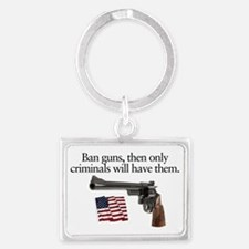 Ban guns and only criminals wil Landscape Keychain