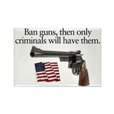 Ban guns and only criminals will  Rectangle Magnet