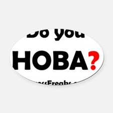 Do You HOBA? Oval Car Magnet