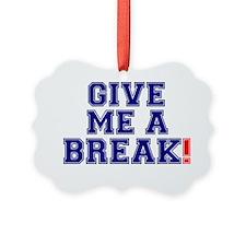 GIVE ME A BREAK! Ornament