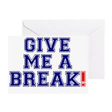 GIVE ME A BREAK! Greeting Card