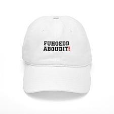FUHEDDABOUDIT! Baseball Cap
