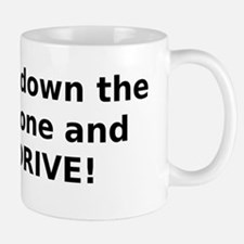 Put down the phone and DRIVE! Mug