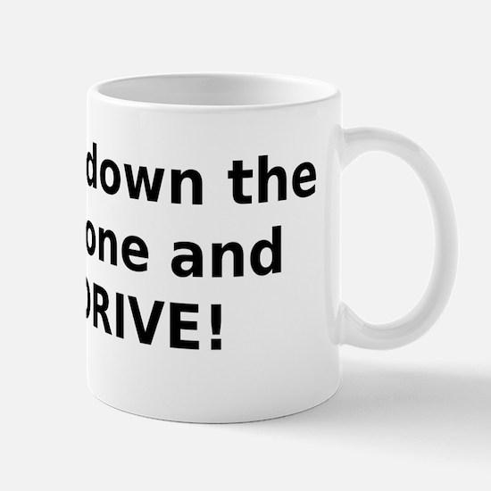 Put down the phone and DRIVE! Mug