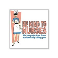 "Be kind to nurses... Square Sticker 3"" x 3"""