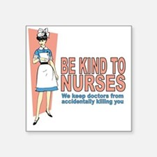 "Be kind to nurses... Square Sticker 3"" x 3"""