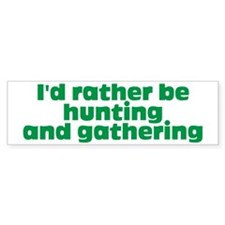 I'd rather be hunting and gatheri Bumper Sticker