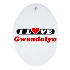 I Love Gwendolyn Oval Ornament