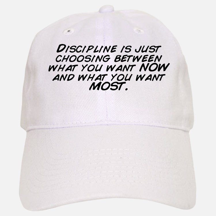 Discipline is just choosing between what you w Baseball Baseball Cap