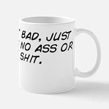 No I ain't bad, just don't ki Mug