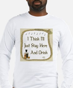 Just Stay Here and Drink Coast Long Sleeve T-Shirt