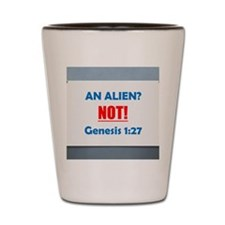 An Alien? NOT! Genesis 1:27 Shot Glass
