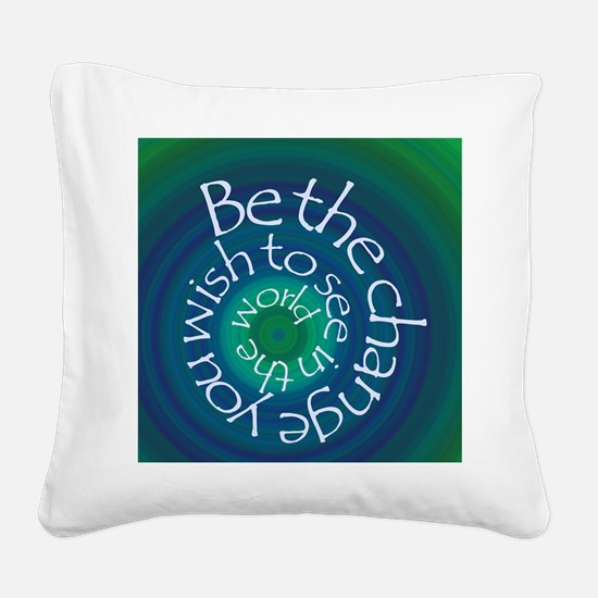 Be The Change Square Canvas Pillow