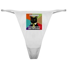 Yeah I'm Gonna Need You To Come In O Classic Thong