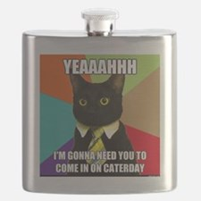 Yeah I'm Gonna Need You To Come In On Caturd Flask