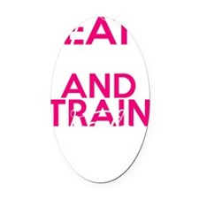 Eat Clean  Train Dirty Oval Car Magnet