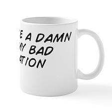 i don't give a damn about my bad r Mug