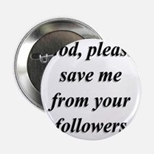 """God, Please Save Me From Your Followe 2.25"""" Button"""