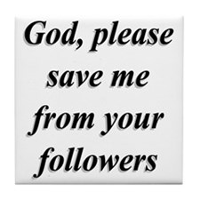 God, Please Save Me From Your Followe Tile Coaster