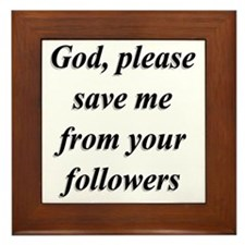 God, Please Save Me From Your Follower Framed Tile