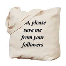 God, Please Save Me From Your Followers Tote Bag