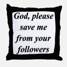 God, Please Save Me From Your Followe Throw Pillow