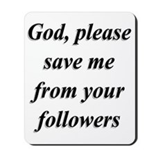 God, Please Save Me From Your Followers Mousepad