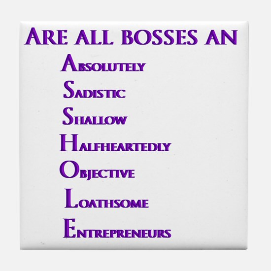Are all bosses an ASSHOLE Tile Coaster