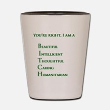 Youre right, I am a BITCH Shot Glass