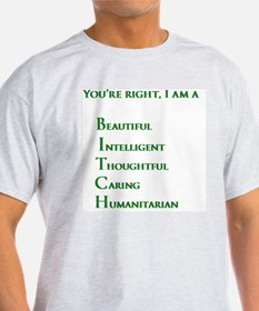 Youre right, I am a BITCH T-Shirt
