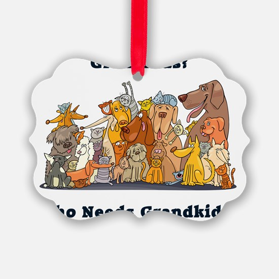 Who Needs Grandkids? Ornament